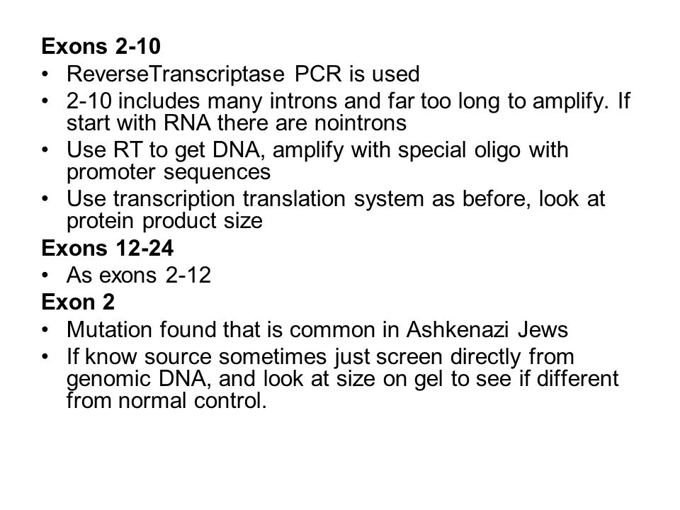 Exons 2-10 ReverseTranscriptase PCR is used 2-10 includes many introns and far too long to amplify.