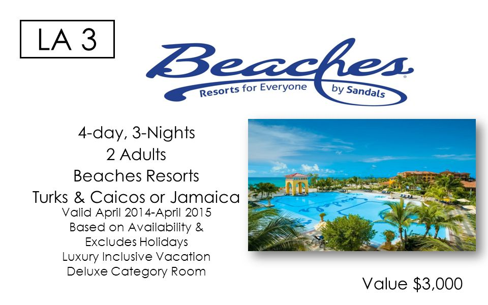 LA 3 4-day, 3-Nights 2 Adults Beaches Resorts Turks & Caicos or Jamaica Value $3,000 Valid April 2014-April 2015 Based on Availability & Excludes Holidays Luxury Inclusive Vacation Deluxe Category Room