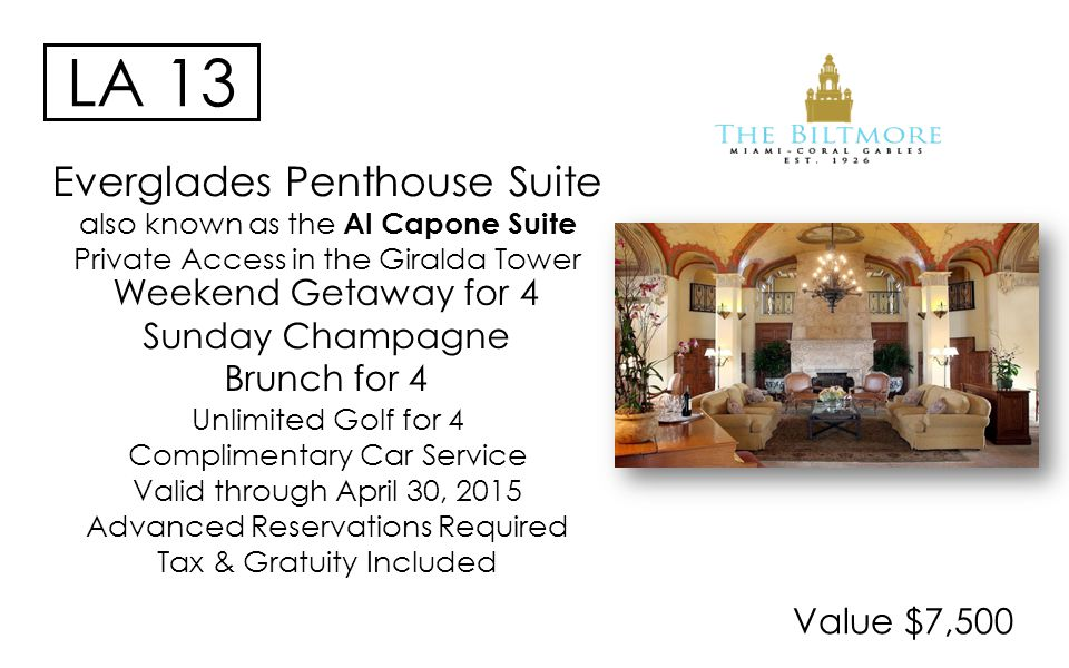 Value $7,500 LA 13 Unlimited Golf for 4 Complimentary Car Service Valid through April 30, 2015 Advanced Reservations Required Tax & Gratuity Included Everglades Penthouse Suite also known as the Al Capone Suite Private Access in the Giralda Tower Weekend Getaway for 4 Sunday Champagne Brunch for 4