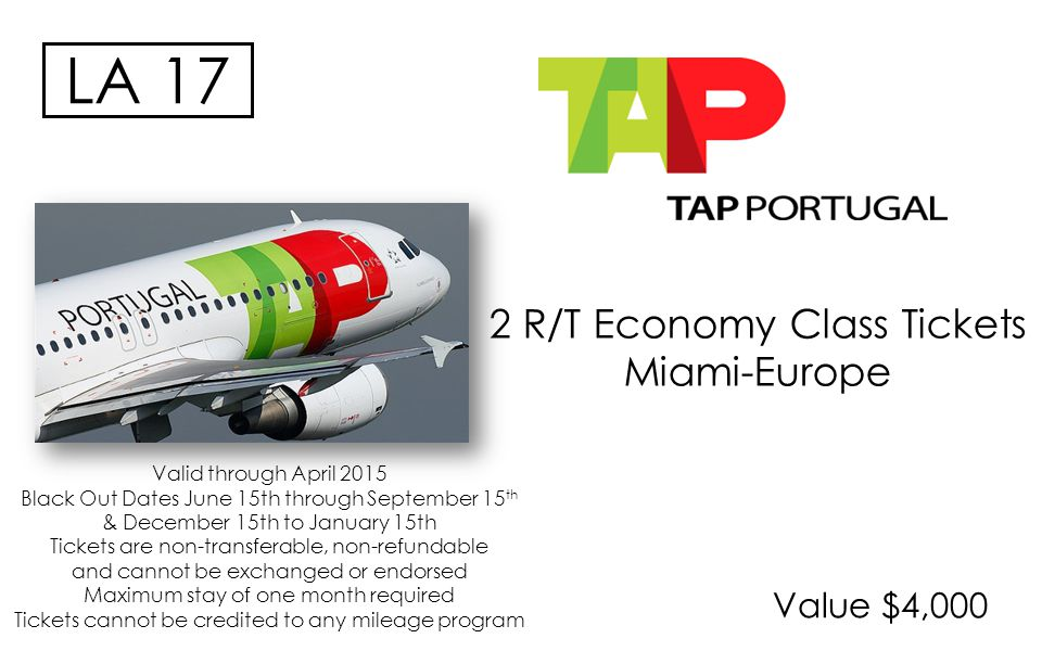 Value $4,000 LA 17 2 R/T Economy Class Tickets Miami-Europe Valid through April 2015 Black Out Dates June 15th through September 15 th & December 15th to January 15th Tickets are non-transferable, non-refundable and cannot be exchanged or endorsed Maximum stay of one month required Tickets cannot be credited to any mileage program