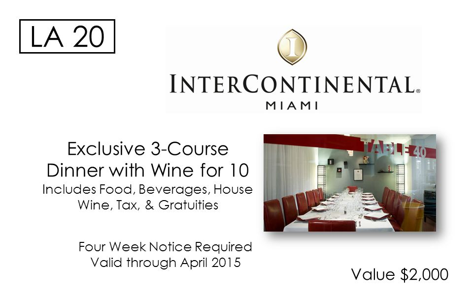 Value $2,000 LA 20 Exclusive 3-Course Dinner with Wine for 10 Includes Food, Beverages, House Wine, Tax, & Gratuities Four Week Notice Required Valid through April 2015
