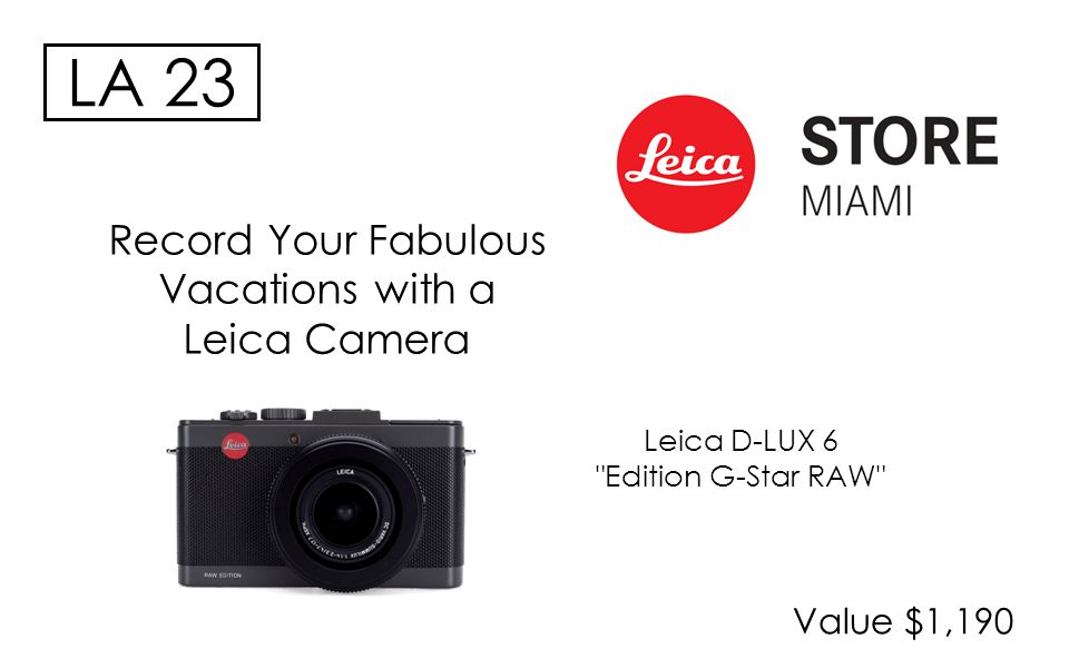 Value $1,190 LA 23 Record Your Fabulous Vacations with a Leica Camera Leica D-LUX 6 Edition G-Star RAW