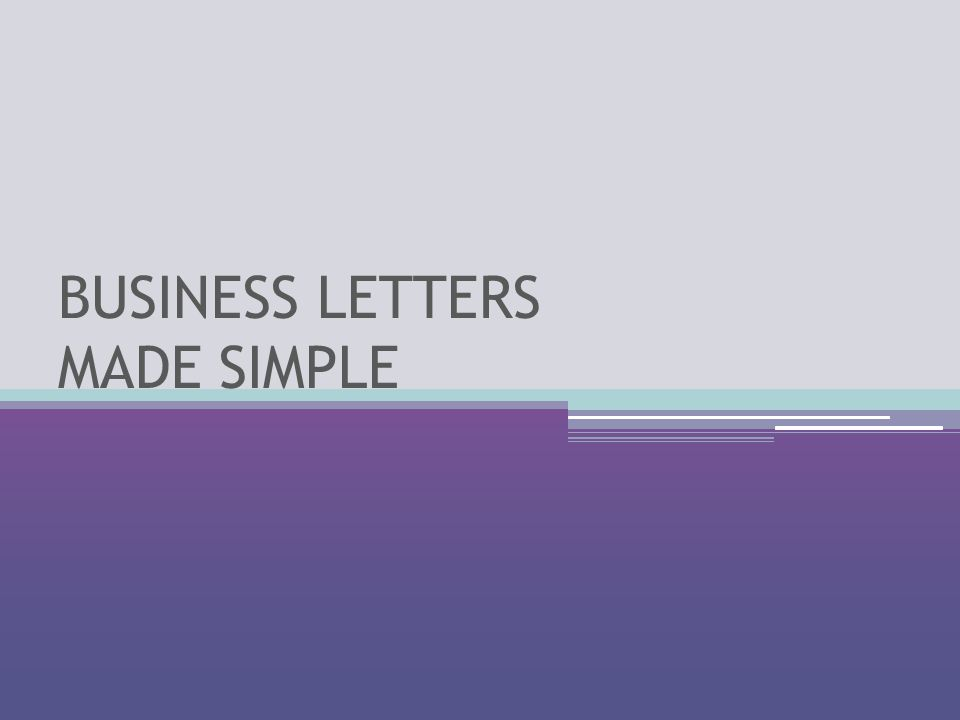 PURPOSE What do I want the reader to know.What kind of business letter am I writing.