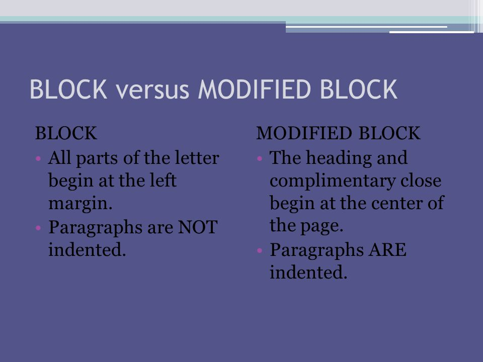 BLOCK versus MODIFIED BLOCK BLOCK All parts of the letter begin at the left margin.