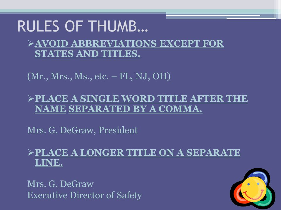RULES OF THUMB…  AVOID ABBREVIATIONS EXCEPT FOR STATES AND TITLES. (Mr., Mrs., Ms., etc. – FL, NJ, OH)  PLACE A SINGLE WORD TITLE AFTER THE NAME SEP