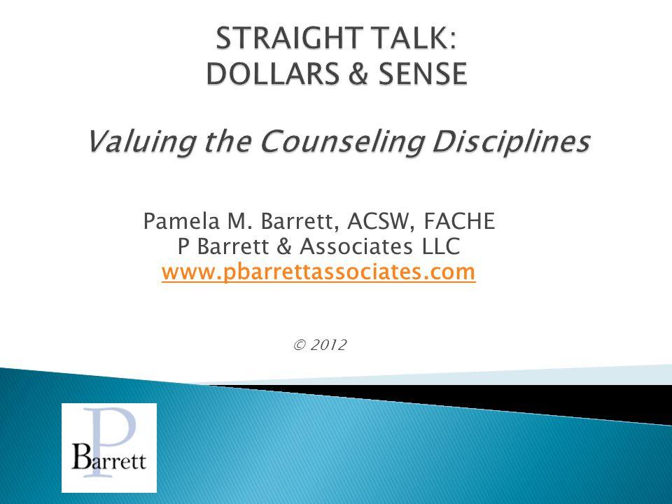 Pamela M. Barrett, ACSW, FACHE P Barrett & Associates LLC www.pbarrettassociates.com © 2012