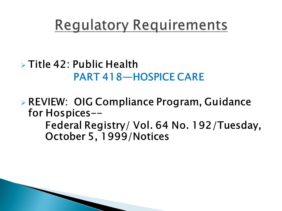  Title 42: Public Health PART 418—HOSPICE CARE  REVIEW: OIG Compliance Program, Guidance for Hospices-- Federal Registry/ Vol.