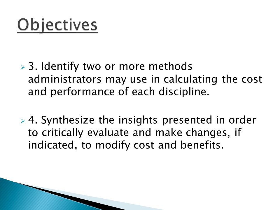  3. Identify two or more methods administrators may use in calculating the cost and performance of each discipline.  4. Synthesize the insights pres