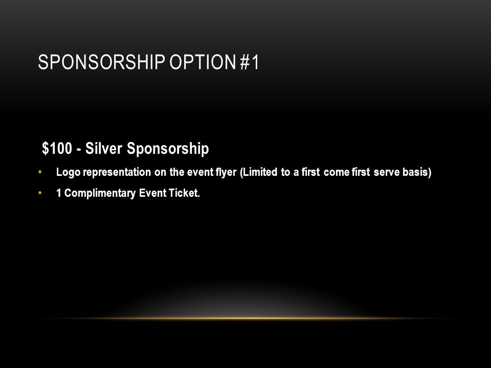 SPONSORSHIP OPTION #1 $100 - Silver Sponsorship Logo representation on the event flyer (Limited to a first come first serve basis) 1 Complimentary Event Ticket.