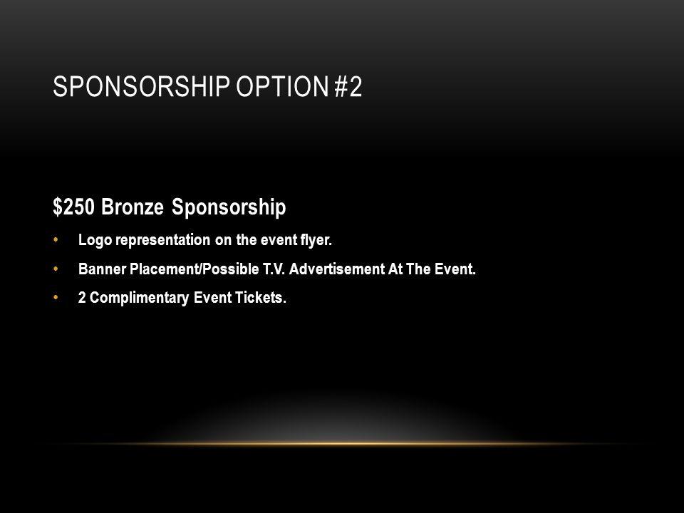 SPONSORSHIP OPTION #2 $250 Bronze Sponsorship Logo representation on the event flyer.