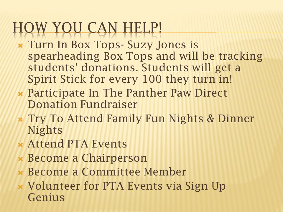 Turn In Box Tops- Suzy Jones is spearheading Box Tops and will be tracking students' donations.
