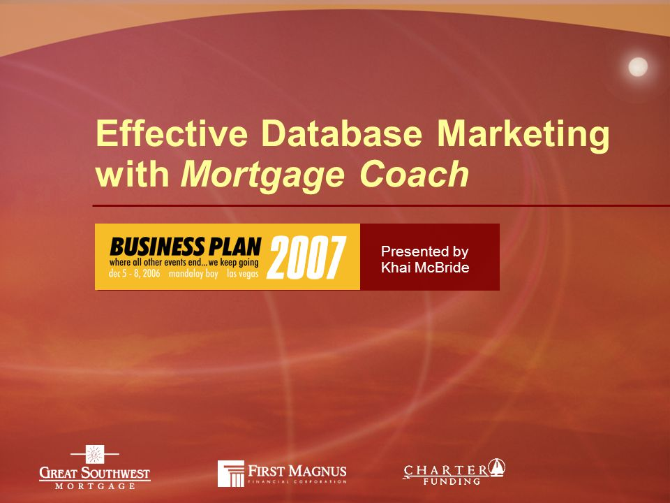 Effective Database Marketing with Mortgage Coach Presented by Khai McBride