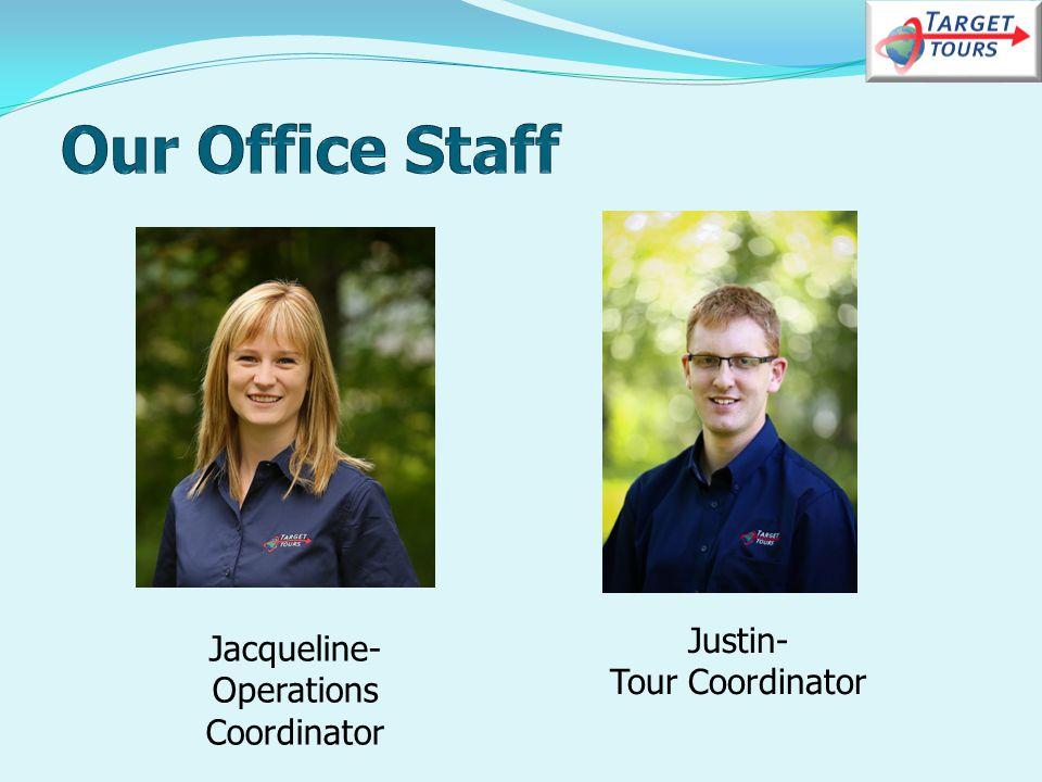 Jacqueline- Operations Coordinator Justin- Tour Coordinator