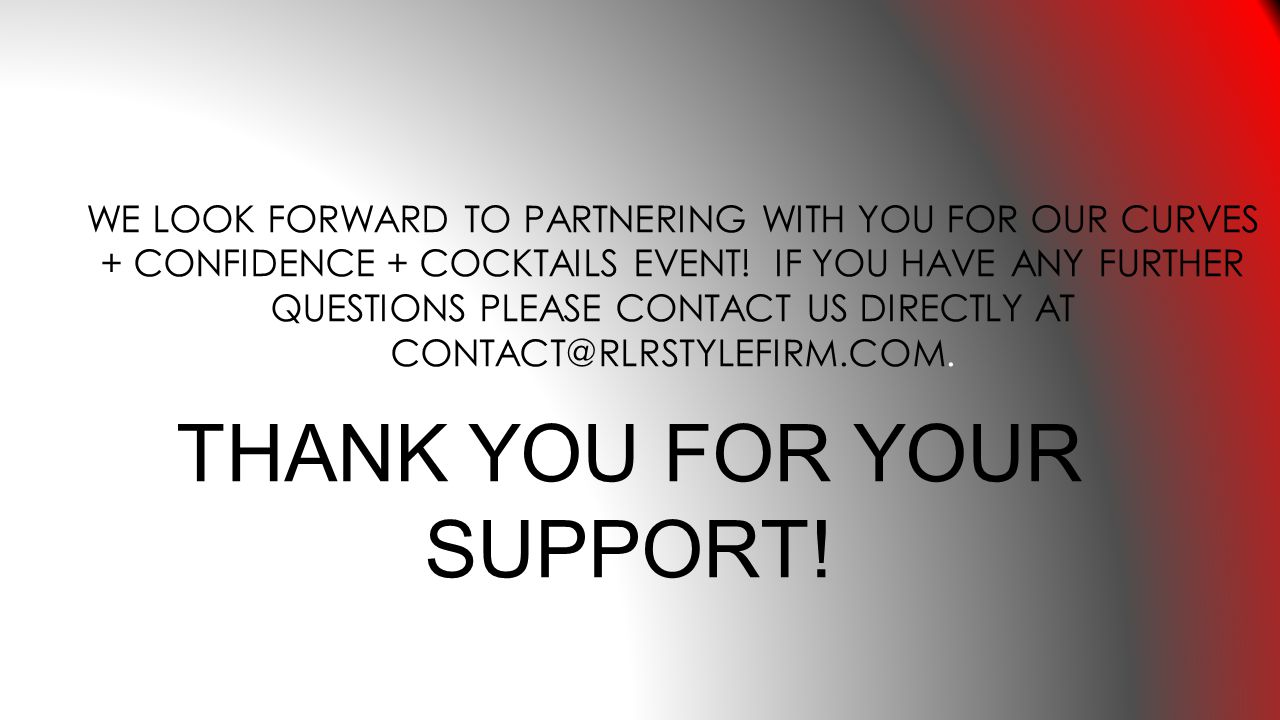 WE LOOK FORWARD TO PARTNERING WITH YOU FOR OUR CURVES + CONFIDENCE + COCKTAILS EVENT.