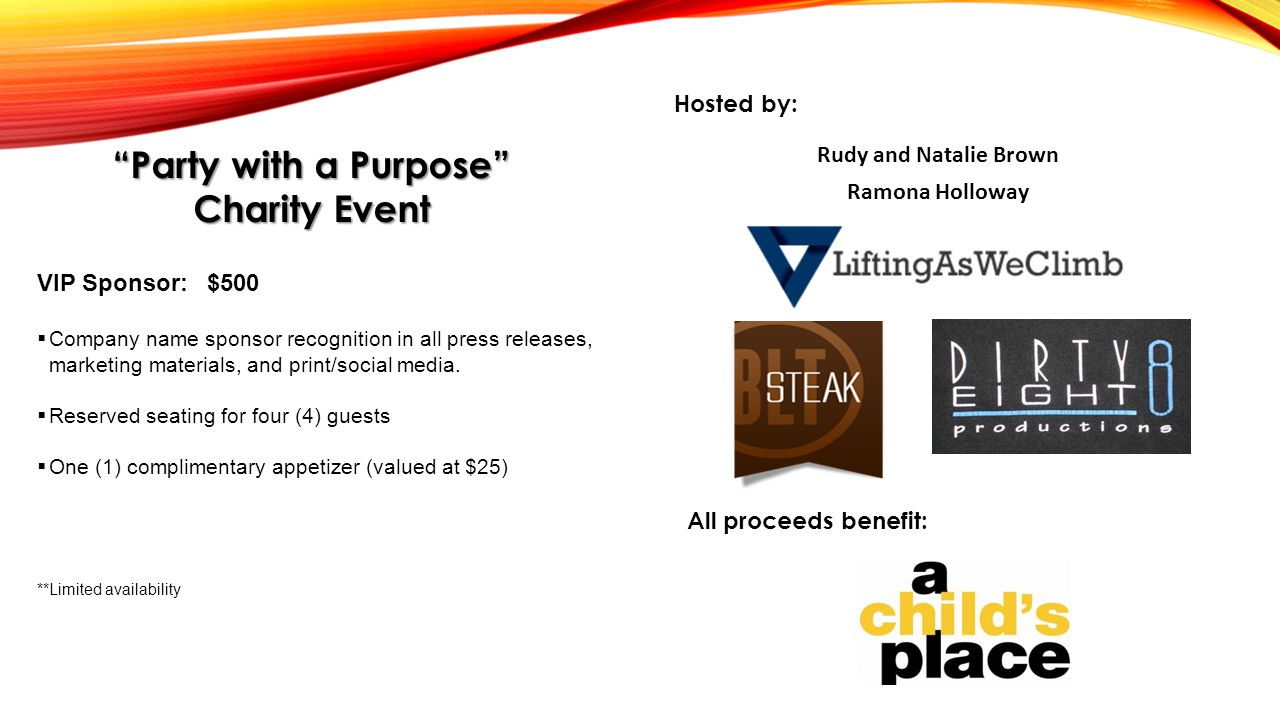Party with a Purpose Charity Event VIP Sponsor: $500  Company name sponsor recognition in all press releases, marketing materials, and print/social media.