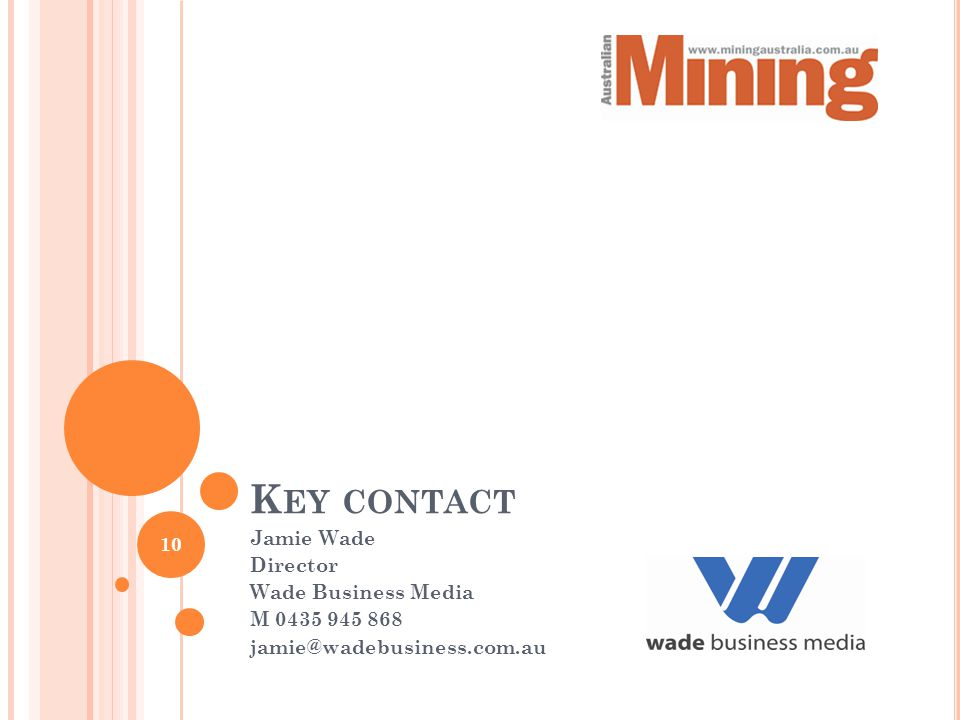 K EY CONTACT Jamie Wade Director Wade Business Media M 0435 945 868 jamie@wadebusiness.com.au 10