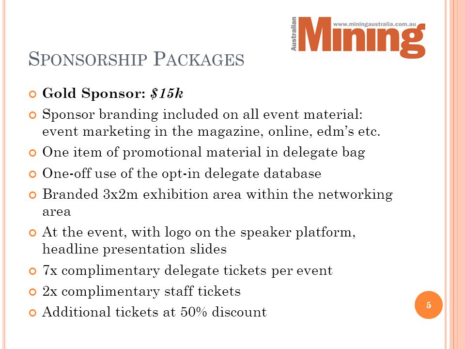 S PONSORSHIP P ACKAGES Gold Sponsor: $15k Sponsor branding included on all event material: event marketing in the magazine, online, edm's etc.