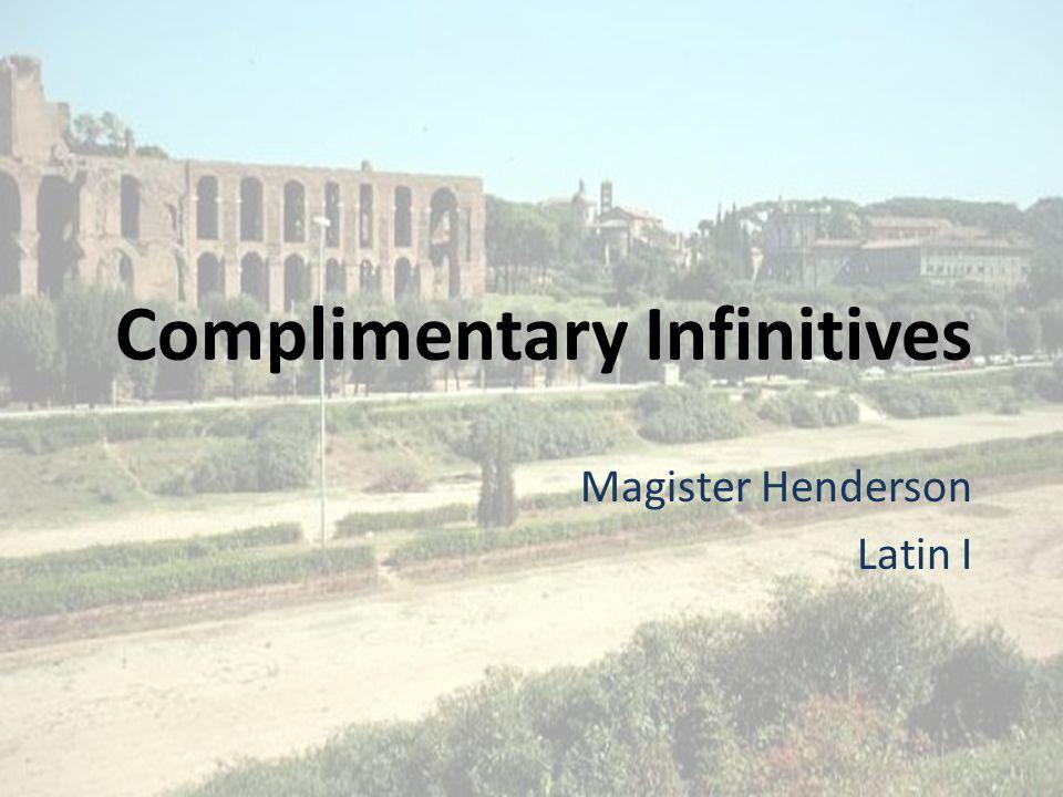 Complimentary Infinitives Magister Henderson Latin I