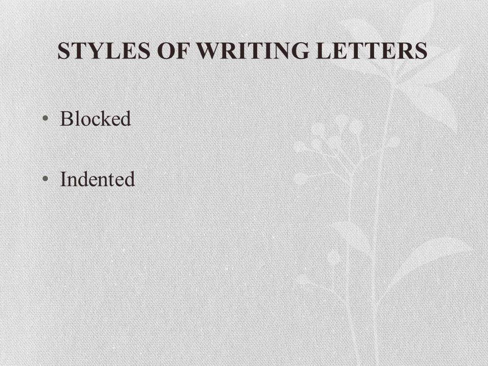 STYLES OF WRITING LETTERS Blocked Indented
