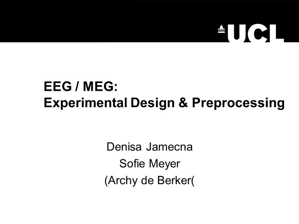 EEG / MEG: Experimental Design & Preprocessing Denisa Jamecna Sofie Meyer (Archy de Berker(