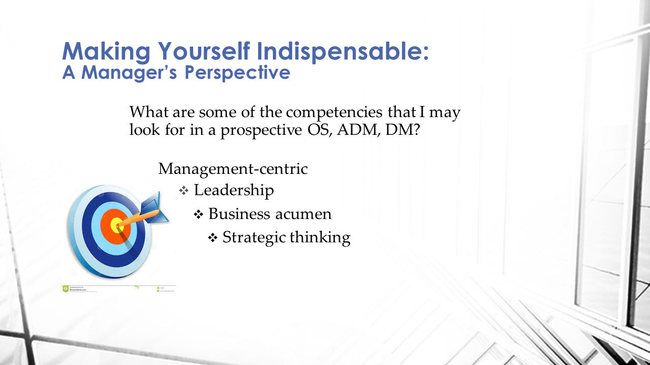 What are some of the competencies that I may look for in a prospective OS, ADM, DM.