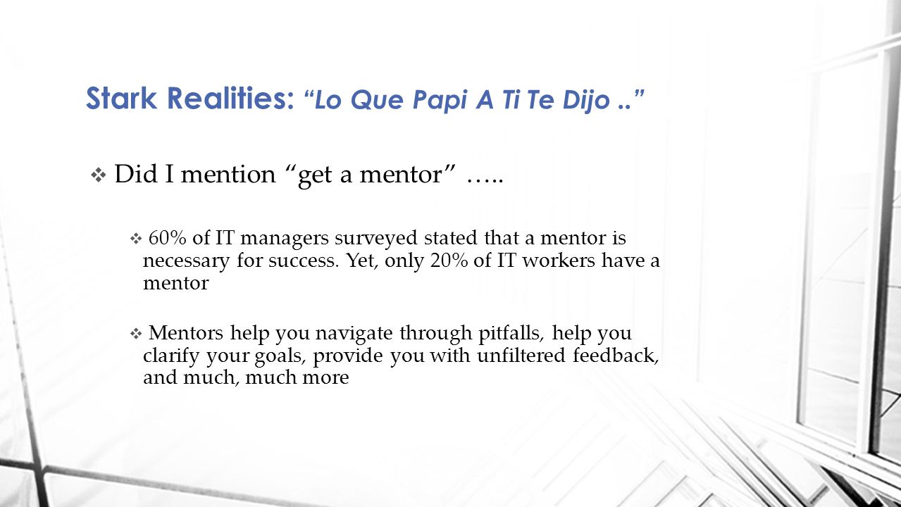 " Did I mention ""get a mentor"" …..  60% of IT managers surveyed stated that a mentor is necessary for success. Yet, only 20% of IT workers have a men"