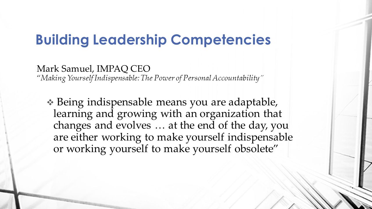 "Mark Samuel, IMPAQ CEO ""Making Yourself Indispensable: The Power of Personal Accountability""  Being indispensable means you are adaptable, learning a"