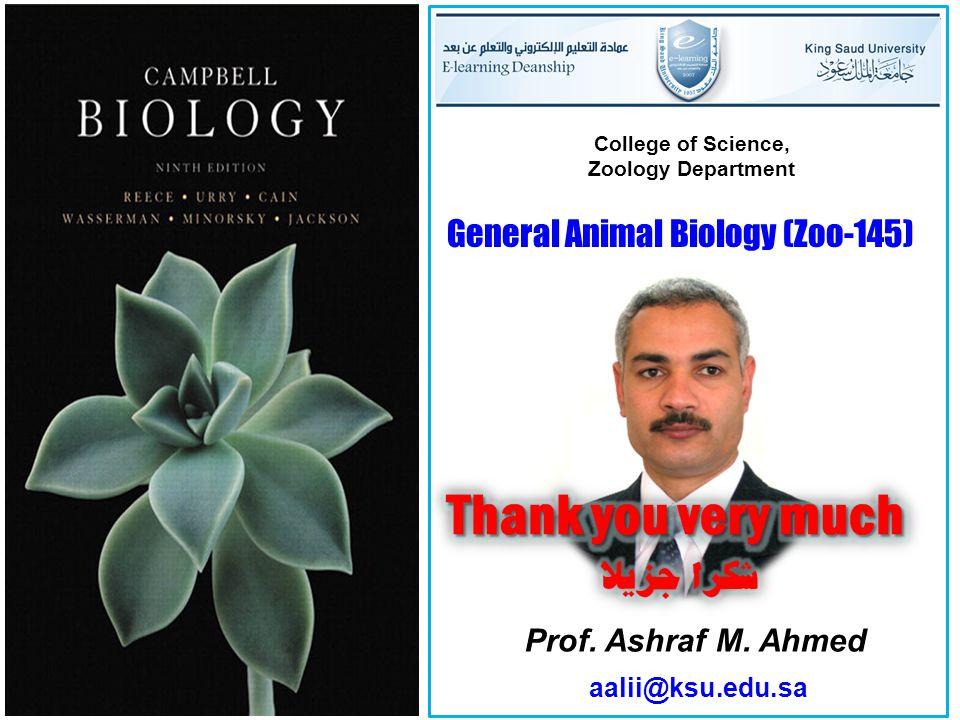 Prof. Ashraf M. Ahmed aalii@ksu.edu.sa College of Science, Zoology Department General Animal Biology (Zoo-145)