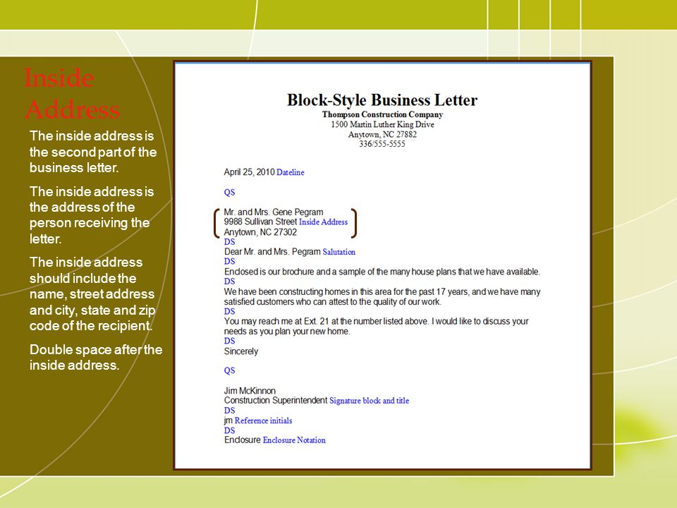 Inside Address The inside address is the second part of the business letter. The inside address is the address of the person receiving the letter. The