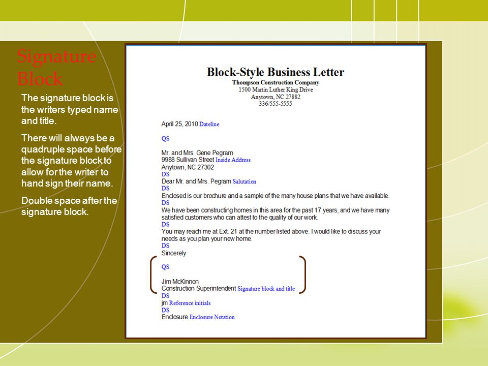 Signature Block The signature block is the writers typed name and title. There will always be a quadruple space before the signature block to allow fo