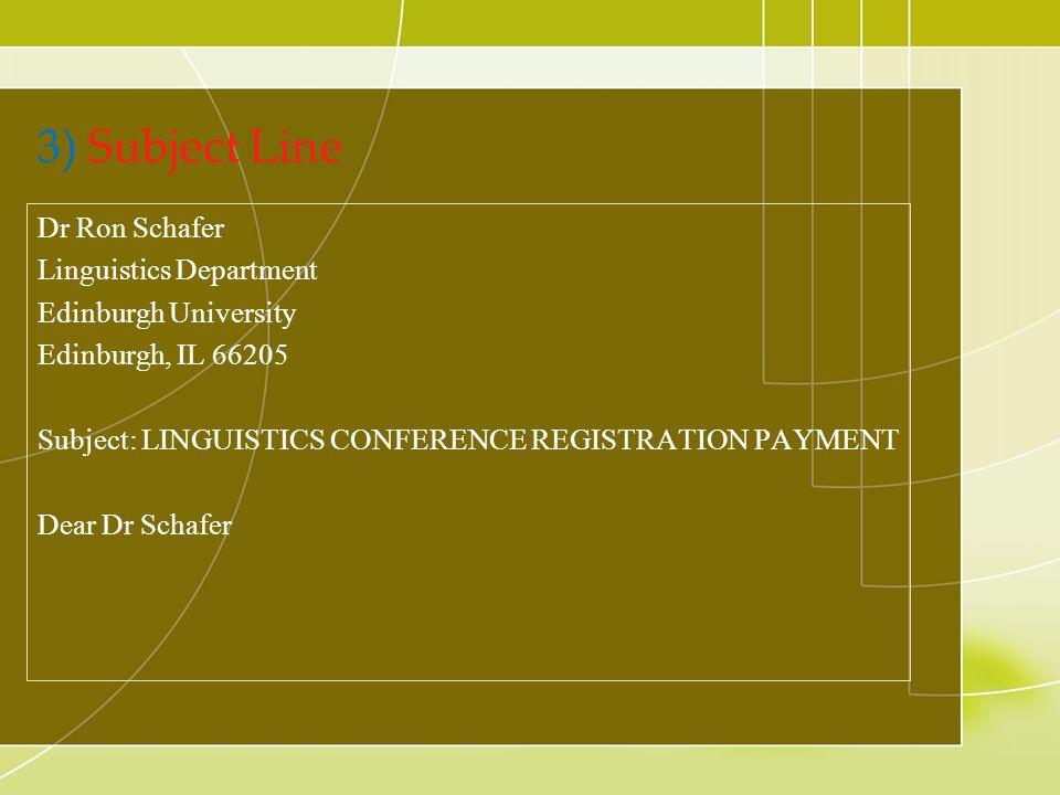 3) Subject Line Dr Ron Schafer Linguistics Department Edinburgh University Edinburgh, IL 66205 Subject: LINGUISTICS CONFERENCE REGISTRATION PAYMENT De