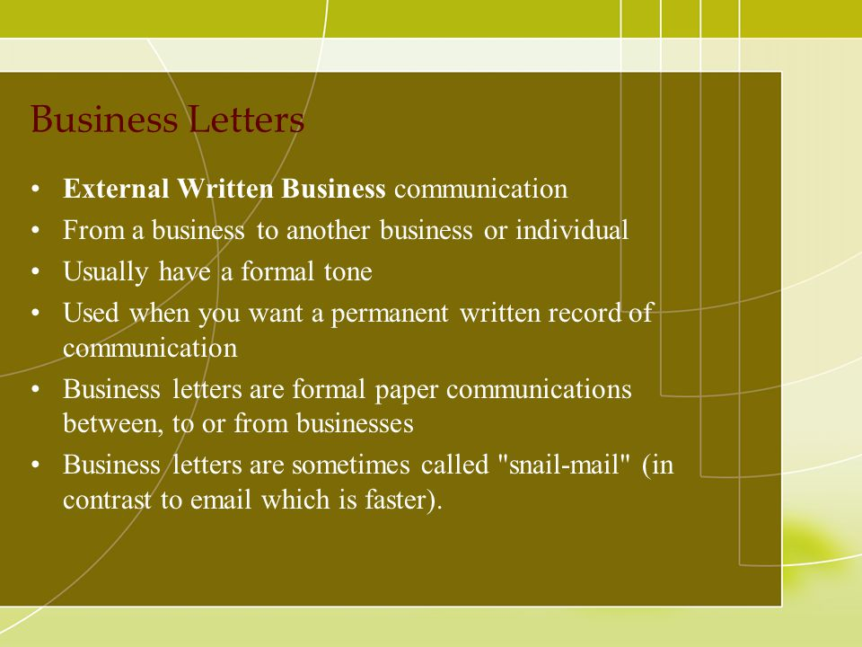 Business Letters External Written Business communication From a business to another business or individual Usually have a formal tone Used when you wa
