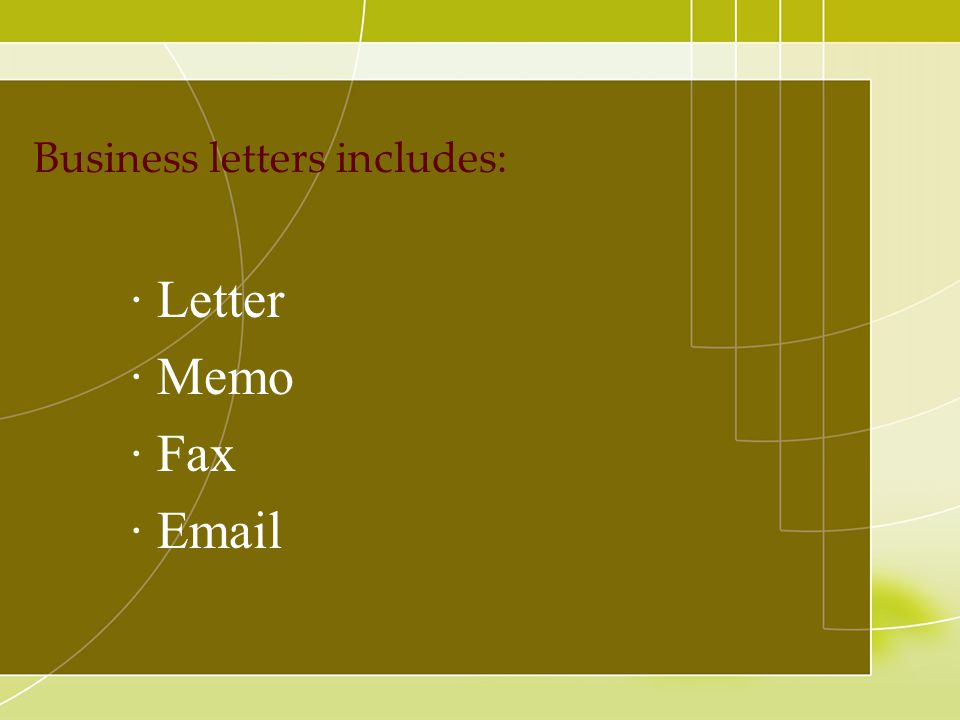 Business letters includes: · Letter · Memo · Fax · Email