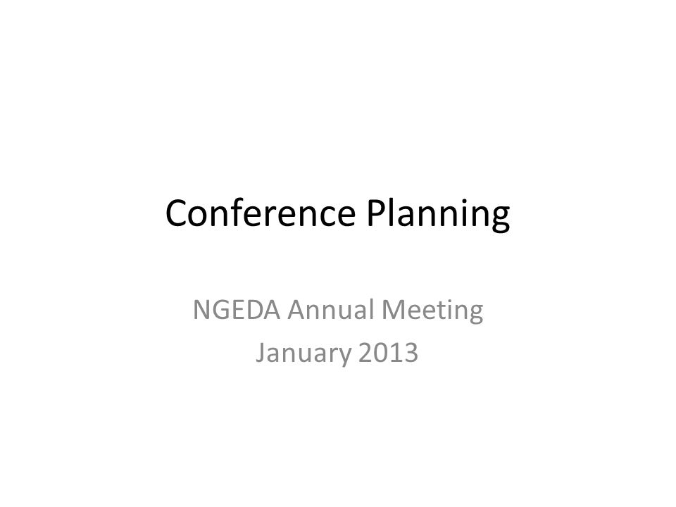 Conference Planning NGEDA Annual Meeting January 2013