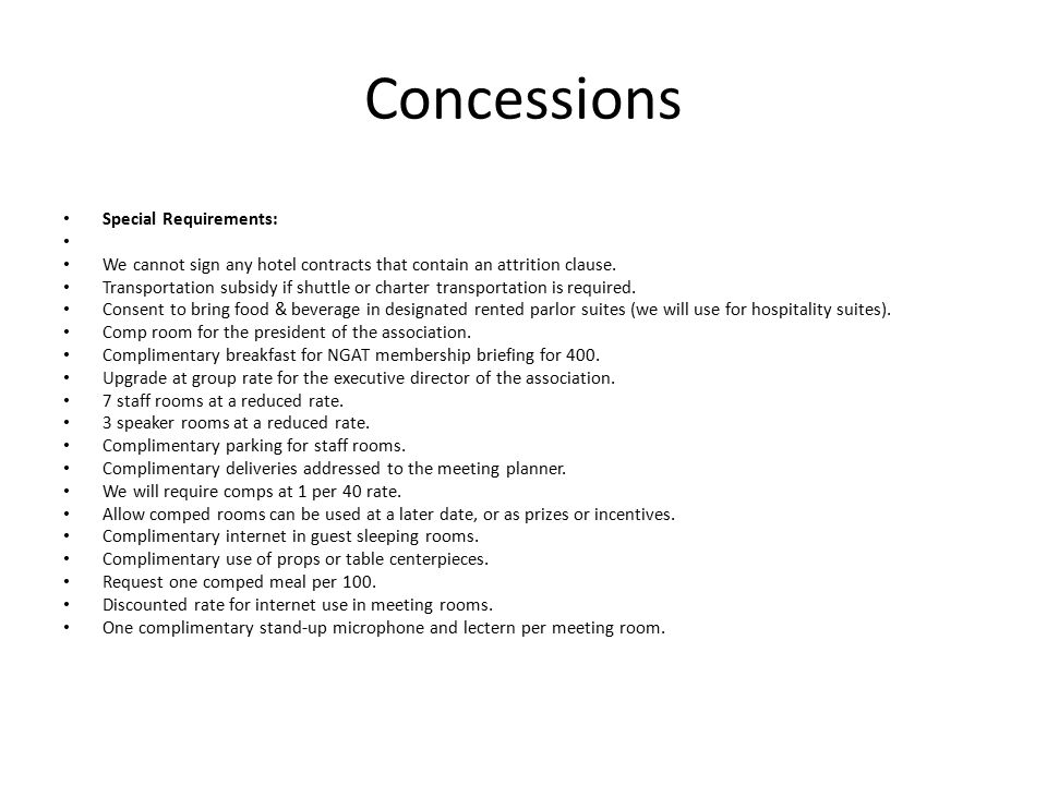 Concessions Special Requirements: We cannot sign any hotel contracts that contain an attrition clause.