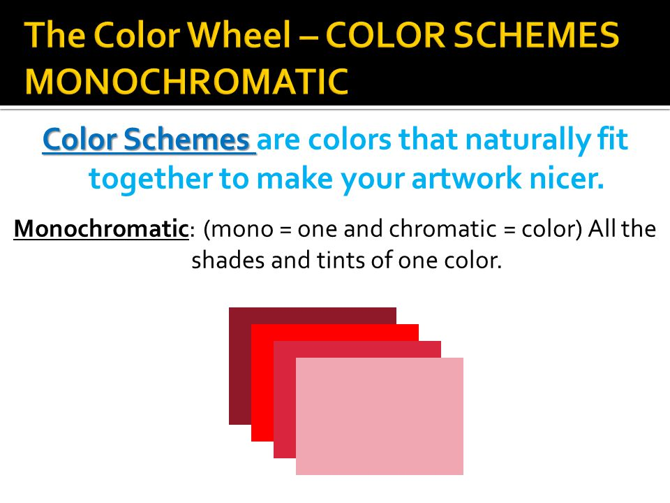 Color Schemes Color Schemes are colors that naturally fit together to make your artwork nicer.
