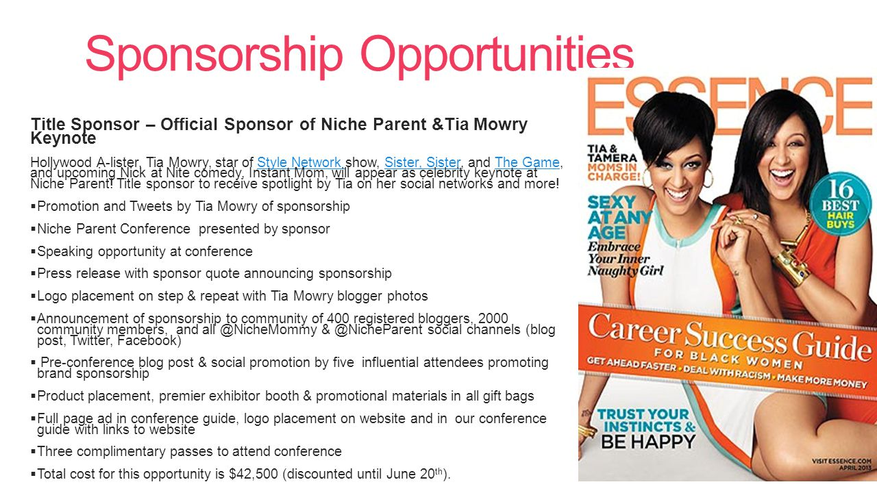 Sponsorship Opportunities Title Sponsor – Official Sponsor of Niche Parent &Tia Mowry Keynote Hollywood A-lister, Tia Mowry, star of Style Network show, Sister, Sister, and The Game, and upcoming Nick at Nite comedy, Instant Mom, will appear as celebrity keynote at Niche Parent.