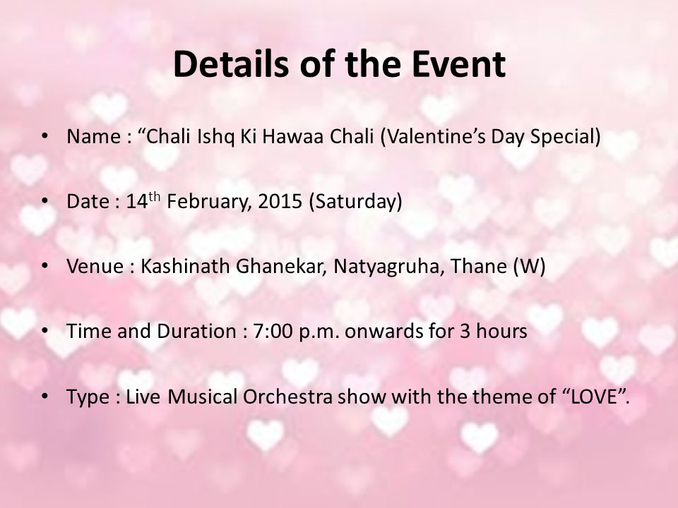 "Details of the Event Name : ""Chali Ishq Ki Hawaa Chali (Valentine's Day Special) Date : 14 th February, 2015 (Saturday) Venue : Kashinath Ghanekar, Na"