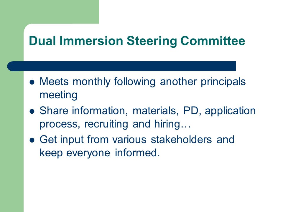 Dual Immersion Steering Committee Meets monthly following another principals meeting Share information, materials, PD, application process, recruiting