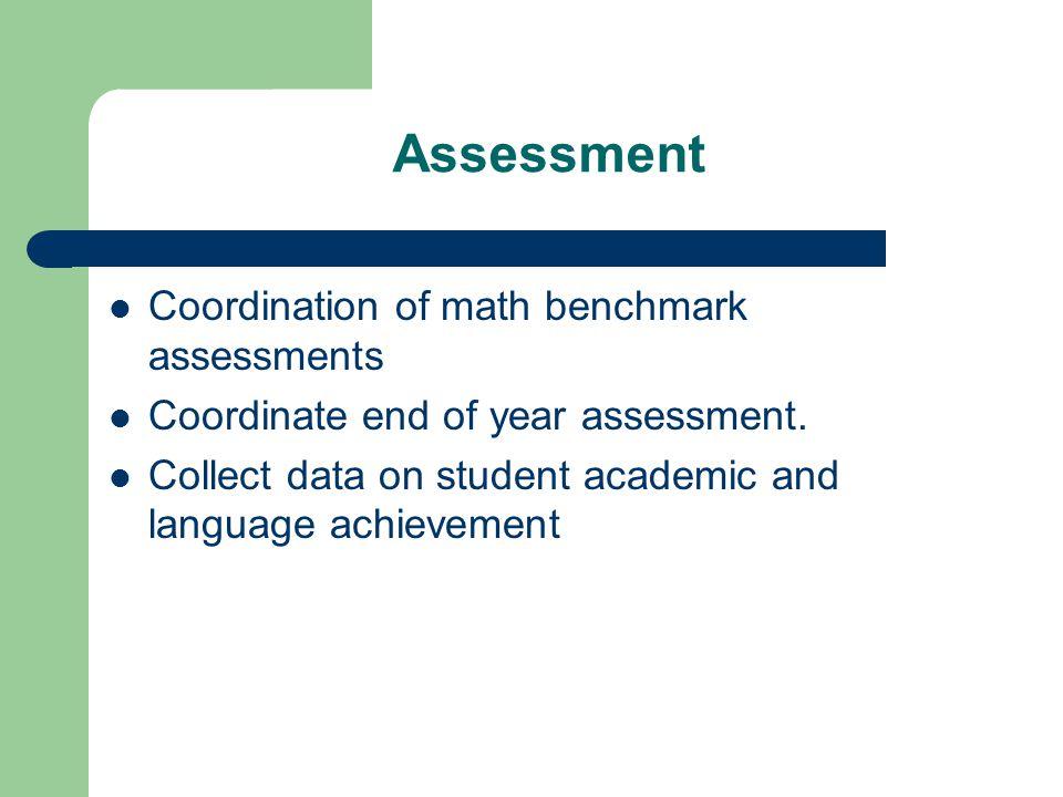 Assessment Coordination of math benchmark assessments Coordinate end of year assessment.