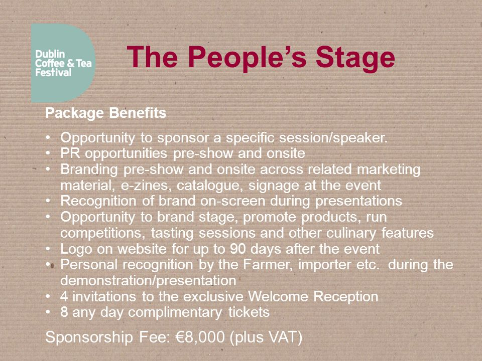 The People's Stage Package Benefits Opportunity to sponsor a specific session/speaker. PR opportunities pre-show and onsite Branding pre-show and onsi