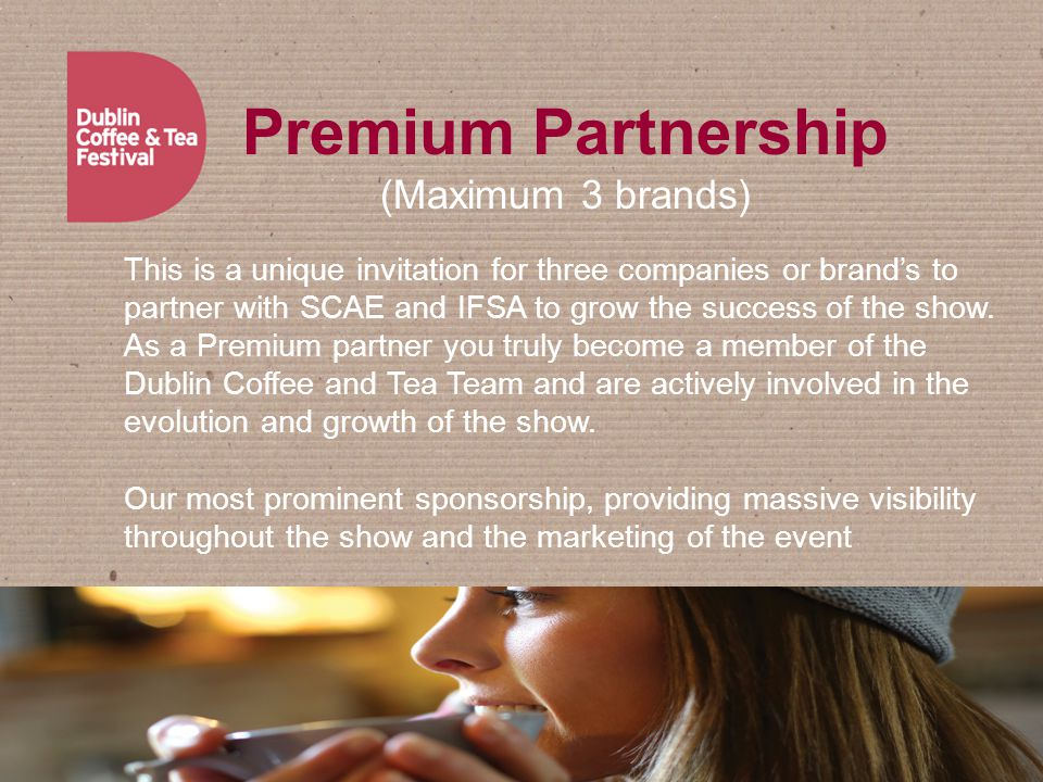 Premium Partnership (Maximum 3 brands) This is a unique invitation for three companies or brand's to partner with SCAE and IFSA to grow the success of the show.