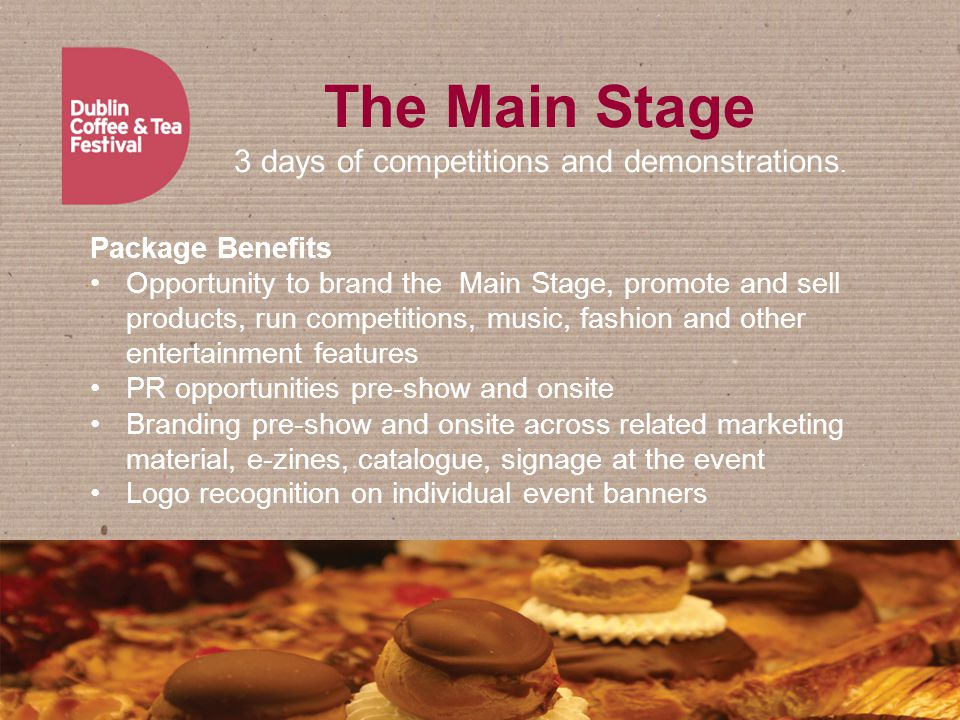 Package Benefits Opportunity to brand the Main Stage, promote and sell products, run competitions, music, fashion and other entertainment features PR