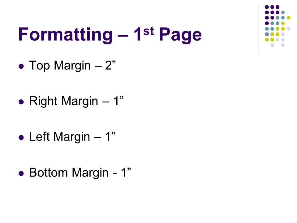 """Formatting – 1 st Page Top Margin – 2"""" Right Margin – 1"""" Left Margin – 1"""" Bottom Margin - 1"""""""
