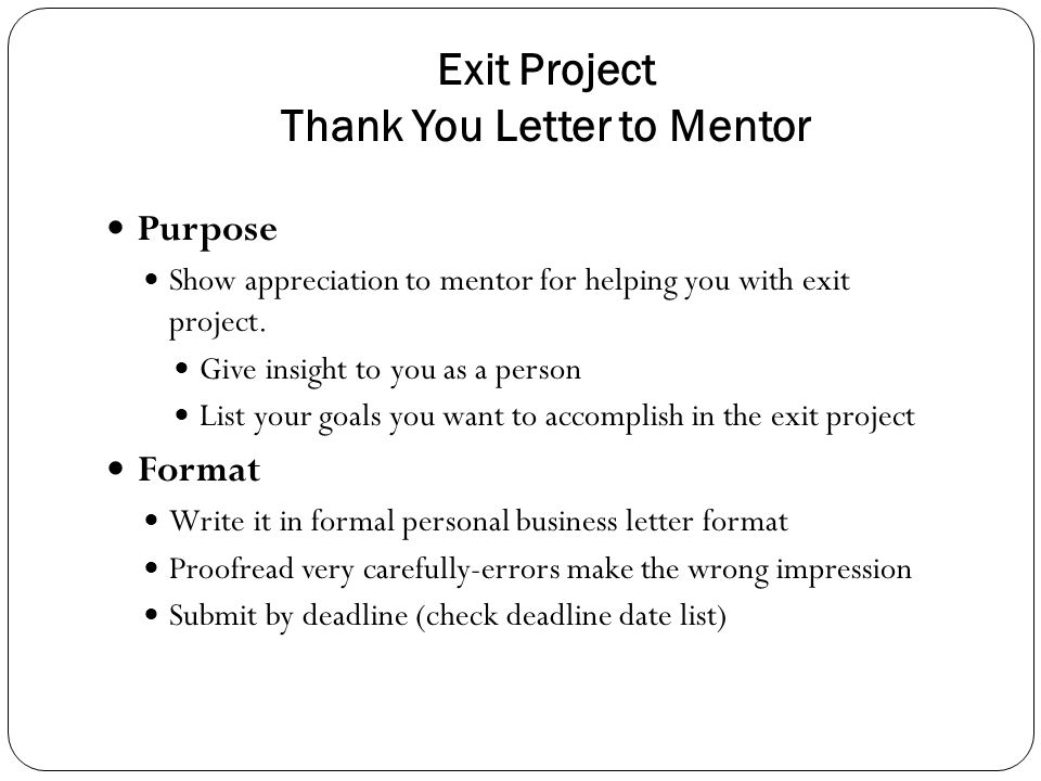 Exit Project Thank You Letter to Mentor Purpose Show appreciation to mentor for helping you with exit project. Give insight to you as a person List yo