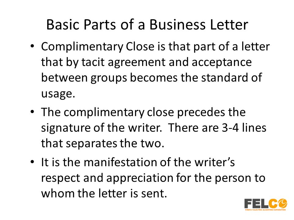 Basic Parts of a Business Letter Complimentary Close is that part of a letter that by tacit agreement and acceptance between groups becomes the standa