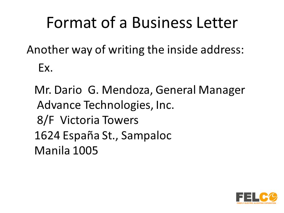 Format of a Business Letter Another way of writing the inside address: Ex.