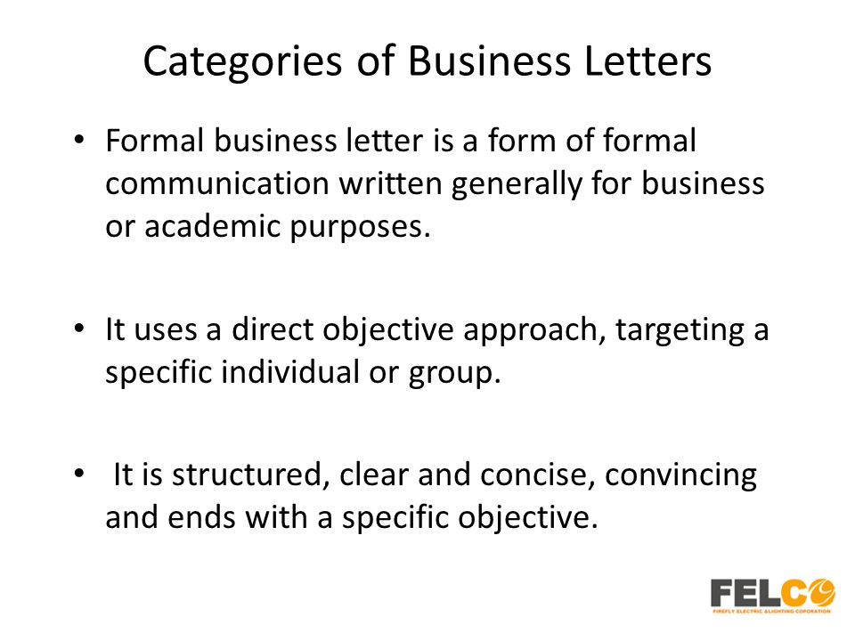 Categories of Business Letters Formal business letter is a form of formal communication written generally for business or academic purposes.
