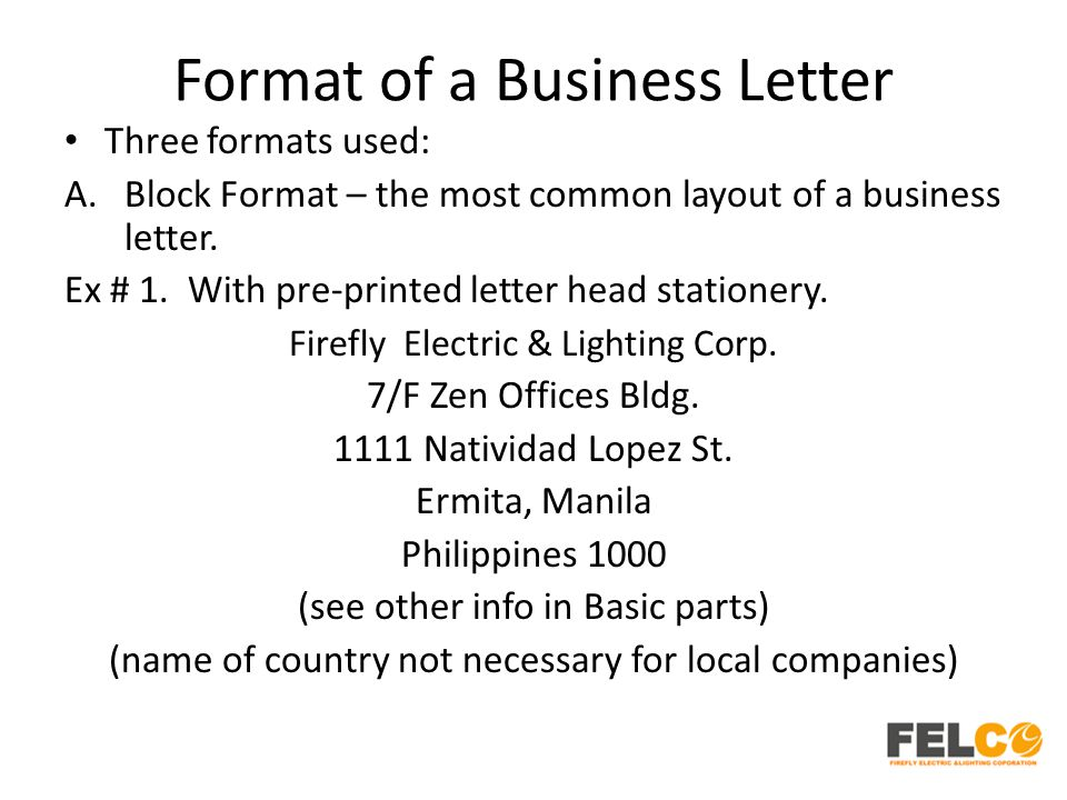 Format of a Business Letter Three formats used: A.Block Format – the most common layout of a business letter. Ex # 1. With pre-printed letter head sta