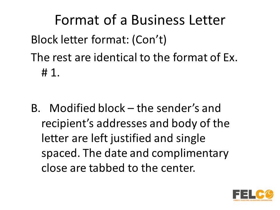 Format of a Business Letter Block letter format: (Con't) The rest are identical to the format of Ex. # 1. B. Modified block – the sender's and recipie